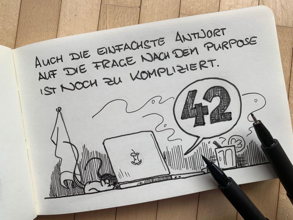 42: Die Antwort auf die Frage aller Fragen. Also auch nach dem Purpose. Oder so.